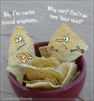 nacho friend anymore let's taco 'bout it