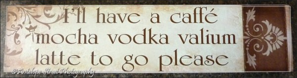 I'll have a caffe mocha vodka valium